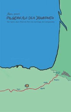 Pilgern auf dem Jakobsweg - Von Saint-Jean-Pied-de-Port bis Santiago de Compostela - Sieger, Marc