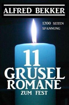11 Gruselromane zum Fest: 1200 Seiten Spannung (eBook, ePUB) - Bekker, Alfred