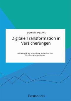 Digitale Transformation in Versicherungen. Leitfaden für die erfolgreiche Umsetzung von Transformationsprojekten (eBook, PDF)