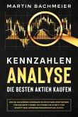 Kennzahlen-Analyse - Die besten Aktien kaufen: Wie Sie als Börsen-Anfänger die richtigen Wertpapiere für Ihr Depot finden. So führen Sie Schritt für Schritt eine Unternehmensbewertung durch (eBook, ePUB)