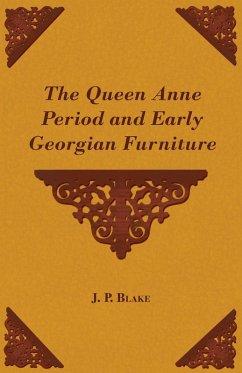 The Queen Anne Period and Early Georgian Furniture (eBook, ePUB) - Blake, J. P.