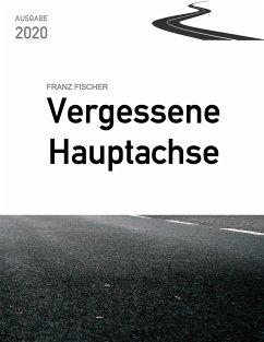 Vergessene Hauptachse, Ausgabe 2020 - Fischer, Franz