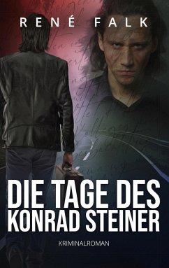 Die Tage des Konrad Steiner - Falk, René