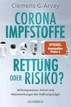 Corona-Impfstoffe: Rettung oder Risiko? - Arvay, Clemens G.
