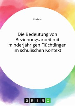 Die Bedeutung von Beziehungsarbeit mit minderjährigen Flüchtlingen im schulischen Kontext (eBook, PDF)