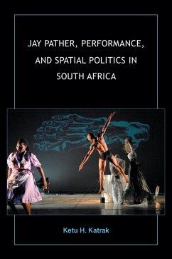 Jay Pather, Performance, and Spatial Politics in South Africa (eBook, ePUB) - Katrak, Ketu H.