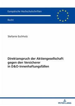 Direktanspruch der Aktiengesellschaft gegen den Versicherer in D&O-Innenhaftungsfällen - Eschholz, Stefanie