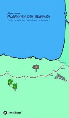 Pilgern auf dem Jakobsweg - Von Saint-Jean-Pied-de-Port bis Santiago de Compostela (eBook, ePUB) - Sieger, Marc