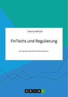 FinTechs und Regulierung. Der aktuelle aufsichtsrechtliche Rahmen (eBook, PDF)