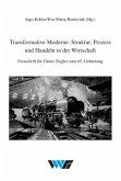 Transformative Moderne: Struktur, Prozess und Handeln in der Wirtschaft