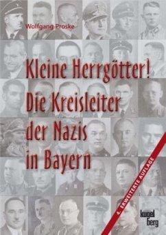 Kleine Herrgötter! Die Kreisleiter der Nazis in Bayern - Proske, Wolfgang