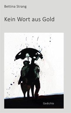 Kein Wort aus Gold (eBook, ePUB) - Strang, Bettina