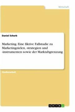 Marketing. Eine fiktive Fallstudie zu Marketingzielen, -strategien und -instrumenten sowie der Marktabgrenzung