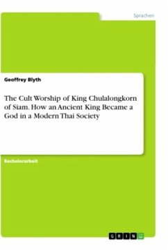 The Cult Worship of King Chulalongkorn of Siam. How an Ancient King Became a God in a Modern Thai Society