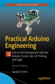 Practical Arduino Engineering: End to End Development with the Arduino, Fusion 360, 3D Printing, and Eagle