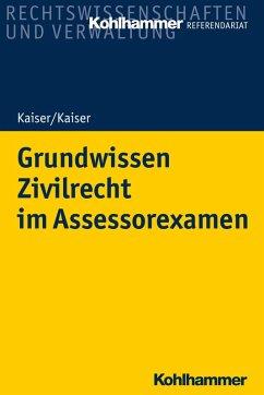 Grundwissen Zivilrecht im Assessorexamen (eBook, PDF) - Kaiser, Helmut; Kaiser, Christian
