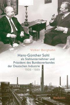 Hans-Günther Sohl als Stahlunternehmer und Präsident des Bundesverbandes der Deutschen Industrie 1906-1989 (eBook, PDF) - Berghahn, Volker