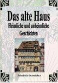 Das alte Haus. Heimliche und unheimliche Geschichten (eBook, ePUB)