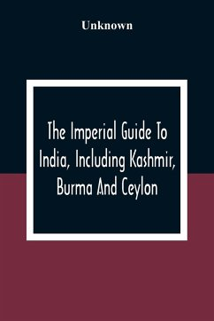 The Imperial Guide To India, Including Kashmir, Burma And Ceylon - Unknown