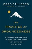 The Practice of Groundedness: A Transformative Path to Success That Feeds--Not Crushes--Your Soul