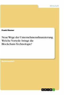 Neue Wege der Unternehmensfinanzierung. Welche Vorteile bringt die Blockchain-Technologie?