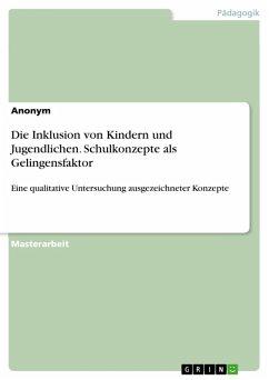 Die Inklusion von Kindern und Jugendlichen. Schulkonzepte als Gelingensfaktor (eBook, PDF)