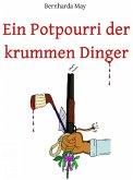 Ein Potpourri der krummen Dinger (eBook, ePUB)