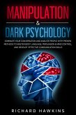 Manipulation & Dark Psychology: Dominate Your Conversation and Analyze People With Proven Methods to Master Body Language, Persuasion & Mind Control, and Develop Effective Communication Skills (Your Mind Secret Weapons, #14) (eBook, ePUB)