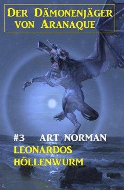 Der Dämonenjäger von Aranaque 3: Leonardos Höllenwurm (eBook, ePUB) - Norman, Art