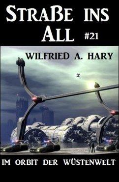 Straße ins All 21: Im Orbit der Wüstenwelt (eBook, ePUB) - Hary, Wilfried A.