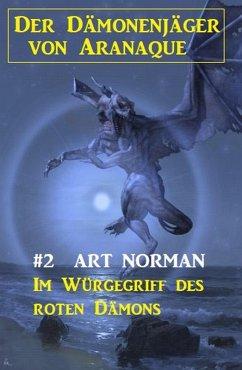 Der Dämonenjäger von Aranaque 2: ¿Im Würgegriff des roten Dämons (eBook, ePUB) - Norman, Art