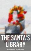 The Santa's Library: 450+ Christmas Novels, Tales, Carols & Legends (eBook, ePUB)