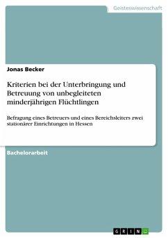 Kriterien bei der Unterbringung und Betreuung von unbegleiteten minderjährigen Flüchtlingen (eBook, PDF)