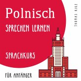 Polnisch sprechen lernen (Sprachkurs für Anfänger) (MP3-Download)