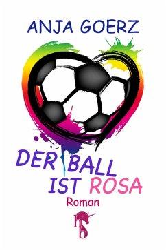Der Ball ist rosa (eBook, ePUB) - Goerz, Anja