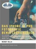 Das IPhone 12 Pro Fotografie Benutzerhandbuch (eBook, ePUB)