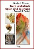Tiere realistisch malen und zeichnen - Aquarell & Pastell (eBook, ePUB)