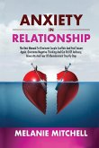 Anxiety in Relationship: How to Eliminate Negative Thinking, Jealousy, Insecurity and Overcome Couple Conflicts. Learn How to Feel Secure and L