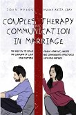 Couples Therapy And Communication In Marriage: The Easy Fix To Solve Couple Conflict, Master The Language Of Love And Communicate Effectively Your Emo