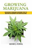 Growing Marijuana: How to Grow Marijuana Indoors and Outdoors: Advanced Cannabis Growing Tips to Become an Expert on Horticulture