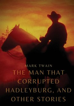 The Man That Corrupted Hadleyburg, and other stories - Twain, Mark