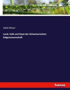 Land, Volk und Staat der Schweizerischen Eidgenossenschaft