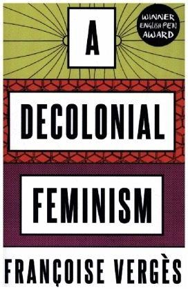 A Decolonial Feminism - Verges, Francoise;Bohrer, Ashley J.