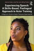 Experiencing Speech: A Skills-Based, Panlingual Approach to Actor Training: A Beginner's Guide to Knight-Thompson Speechwork(R)