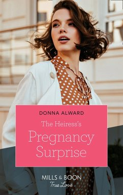 The Heiress's Pregnancy Surprise (Mills & Boon True Love) (Heirs to an Empire, Book 2) (eBook, ePUB) - Alward, Donna