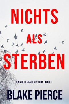 Nichts Als Sterben (Ein Adele Sharp Mystery - Buch 1) (eBook, ePUB) - Pierce, Blake
