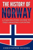 The History of Norway: A Fascinating Guide to this Amazing Country (eBook, ePUB)