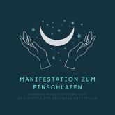Manifestation zum Einschlafen: Wünsche manifestieren und das Gesetz der Resonanz entfesseln (MP3-Download)