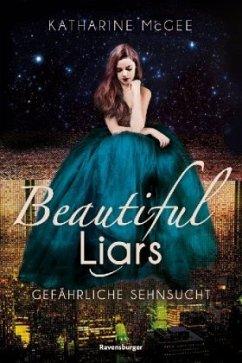 Gefährliche Sehnsucht / Beautiful Liars Bd.2 (Restauflage) - McGee, Katharine
