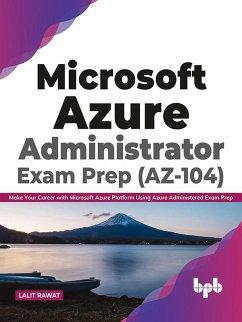 Microsoft Azure Administrator Exam Prep (AZ-104): Make Your Career with Microsoft Azure Platform Using Azure Administered Exam Prep (English Edition) (eBook, ePUB) - Rawat, Lalit